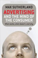 Advertising and the Mind of the Consumer: What Works, What Doesn't, and Why: Book by Max Sutherland
