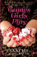 Games Girls Play: Book by Aastha Atray Banan