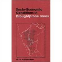 Socio-Economic Conditions in Droughtprone Areas : A Bench-Mark Study of Drought District of Andhra Pradesh, Karnataka and Tamil Nadu: Book by  M.V. Nadkarni