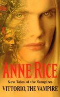 Vittorio, The Vampire: Book by Anne Rice