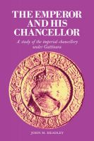 The Emperor and His Chancellor: A Study of the Imperial Chancellery Under Gattinara: Book by John M. Headley