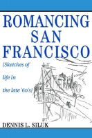 Romancing San Francisco: [Sketches of Life in the Late '60's]: Book by Dennis Lee Siluk
