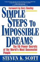 Simple Steps to Impossible Dreams: 15 Power Secrets of Successful People: Book by Steven K. Scott