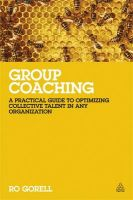 Group Coaching: A Practical Guide to Optimizing Collective Talent in Any Organization: Book by Ro Gorell