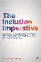 The Inclusion Imperative: How Real Inclusion Creates Better Business and Builds Better Societies: Book by Stephen M. Frost