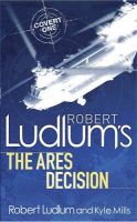Robert Ludlum's The Ares Decision: Book by Kyle Mills , Robert Ludlum