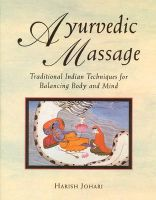 Ayurvedic Massage: Traditional Indian Techniques for Balancing Body and Mind: Book by Harish Johari