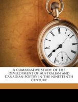 A Comparative Study of the Development of Australian and Canadian Poetry in the Nineteenth Century: Book by John Pengwerne Matthews