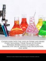 Closer Look Into the Lives of Pierre and Marie Curie Including Their Fields of Studies, Notable Works Such as Curie's Law, Radioactive Decay, Awards and Recognition, and More: Book by Laura Vermon
