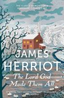 The Lord God Made Them All: The Classic Memoirs of a Yorkshire Country Vet: Book by James Herriot