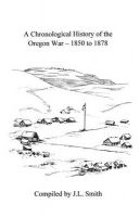 A Chronological History of the Oregon War - 1850-1878: Book by J L Smith, P.E RNT P.E M.a P.E M.a M.a M.a M.a