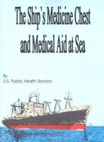 The Ship's Medicine Chest and Medical Aid at Sea, the: Book by U S Public Health Service