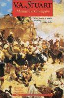 Massacre at Cawnpore: Alexander Sheridan Adventures: v.3: Book by Stuart V.a.