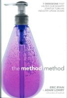 The Method Method: Seven Obsessions That Helped Our Scrappy Start-up Turn an Industry Upside Down: Book by Adam Lowry , Eric Ryan , Lucas Conley