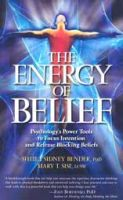 The Energy of Belief: Psychology's Power Tools to Focus Intention and Release Blocking Beliefs: Book by Mary Sise