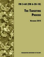 The Targeting Process: The Official U.S. Army FM 3-60 (FM 6-20-10), 26th November 2010 Revision: Book by U.S. Department of the Army