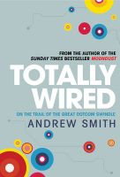 Totally Wired: On the Trail of the Great Dotcom Swindle:Book by Author-Andrew Smith