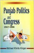 Punjab Politics and Congress 1947-1966, 196pp, 2005 (English) 01 Edition: Book by Michael Khirdo Kinger