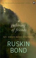 A Gathering of Friends : My Favourite Stories (English) (Hardcover): Book by Ruskin Bond