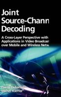 Joint Source-Channel Decoding: A Cross-Layer Perspective with Applications in Video Broadcasting: Book by Pierre Duhamel