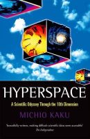 Hyperspace: A Scientific Odyssey Through Parallel Universes, Time Warps and the Tenth Dimension: Book by Michio Kaku