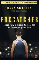 Foxcatcher: A True Story of Murder, Madness, and the Quest for Olympic Gold: Book by Mark Schultz
