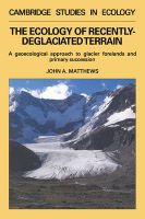 The Ecology of Recently-deglaciated Terrain: A Geoecological Approach to Glacier Forelands:Book by Author-John A. Matthews