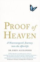 Proof of Heaven: A Neurosurgeon's Journey into the Afterlife: Book by Dr Eben Alexander