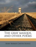 The Gray Masque, and Other Poems: Book by Mary Barker Carter Dodge
