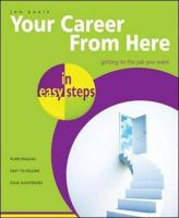 YOUR CAREER FROM HERE: Book by IN EASY STEPS