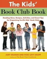 The Kids' Book Club Book: Reading Ideas, Recipes, Activities, and Smart Tips for Organizing Terrific Kids' Book Clubs: Book by Judy Gelman