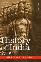 HISTORY OF INDIA, in Nine Volumes: Vol. V - The Mohammedan Period as Described by Its Own Historians: Book by Sir Henry Miers Elliot