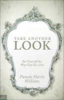 Take Another Look: See Yourself the Way God Sees You: Book by Pamela Harris Williams