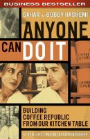 Anyone Can Do it: Building Coffee Republic from Our Kitchen Table - 57 Real-life Laws on Entrepreneurship: Book by Sahar Hashemi