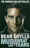 Mud, Sweat and Tears: Book by Bear Grylls