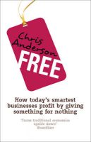 Free: How Today's Smartest Businesses Profit by Giving Something for Nothing: Book by Chris Anderson