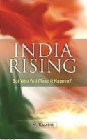 India Rising - But Who Will Make It Happen?: Book by J. N. Rampal