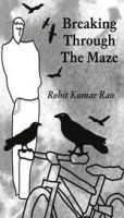Breaking Through the Maze: Book by Rohit Kumar Rao