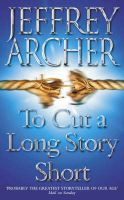 To Cut a Long Story Short: Book by Jeffrey Archer