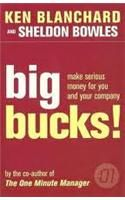 Big Bucks!: How to Make Serious Money for Both You and Your Company