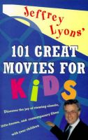Jeffrey Lyons' 101 Great Movies for Kids: Book by Jeffrey Lyons