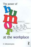 The Power of Humor at the Workplace: Book by K. Sathyanarayana