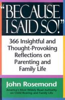Because I Said So!: 366 Insightful and Thought-Provoking Reflecrions on Parenting and Family Life: Book by John K Rosemond