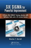 Six Sigma for Powerful Improvement: A Green Belt DMAIC Training System with Software Tools and a 25-Lesson Course: Book by Charles T. Carroll