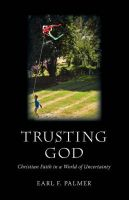 Trusting God: Christian Faith in a World of Uncertainty: Book by Earl, F. Palmer