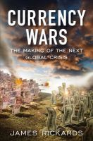 Currency Wars: The Making of the Next Global Crisis: Book by James Rickards