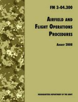 Airfield and Flight Operations Procedures: The Official U.S. Army Field Manual FM 3-04.300 (August 2008 Revision): Book by U.S. Department of the Army
