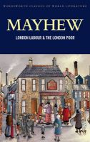 London Labour and the London Poor: Book by Henry Mayhew , Rosemary O'Day , Tom Griffith