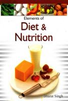 Elements of Diet and Nutriiton: Book by Bharat Singh