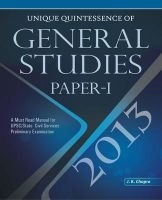 Unique Quintessence of General Studies 2013: A Must Read Manual for UPSC/State Civil Services Preliminary Examination (Paper - 1): Book by  J. K. Chopra